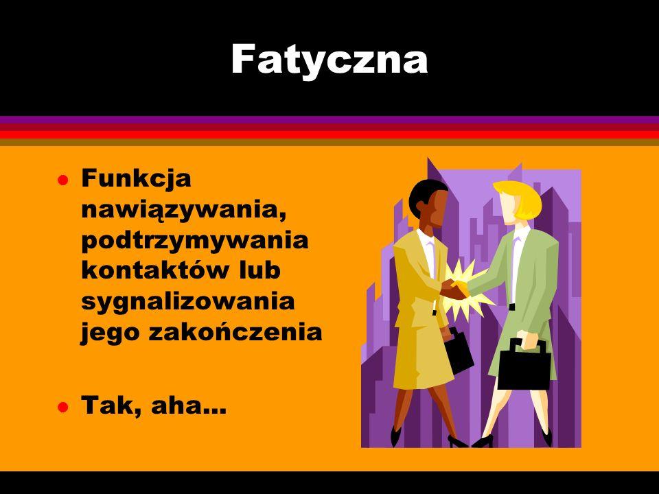 FatycznaFunkcja nawiązywania, podtrzymywania kontaktów lub sygnalizowania jego zakończenia.