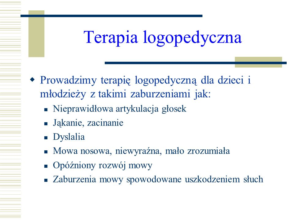 Terapia logopedyczna Prowadzimy terapię logopedyczną dla dzieci i młodzieży z takimi zaburzeniami jak: