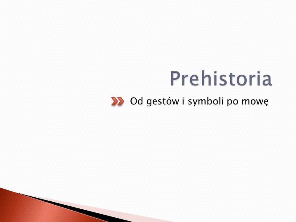 Prehistoria Od gestów i symboli po mowę