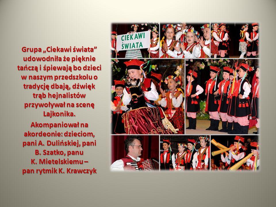 """Grupa """"Ciekawi świata udowodniła że pięknie tańczą i śpiewają bo dzieci w naszym przedszkolu o tradycję dbają, dźwięk trąb hejnalistów przywoływał na scenę Lajkonika."""