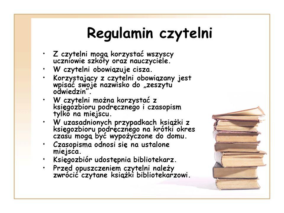 Regulamin czytelniZ czytelni mogą korzystać wszyscy uczniowie szkoły oraz nauczyciele. W czytelni obowiązuje cisza.