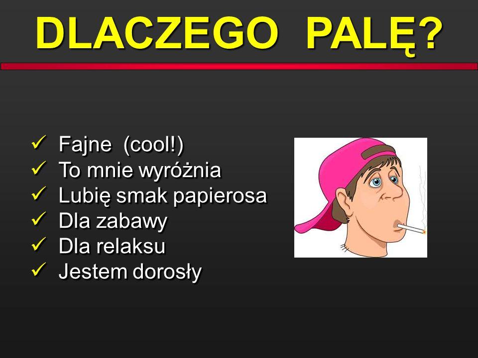 DLACZEGO PALĘ Fajne (cool!) To mnie wyróżnia Lubię smak papierosa