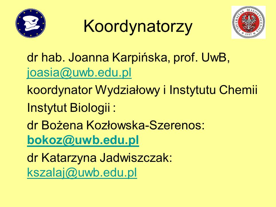 Koordynatorzy dr hab. Joanna Karpińska, prof. UwB, joasia@uwb.edu.pl