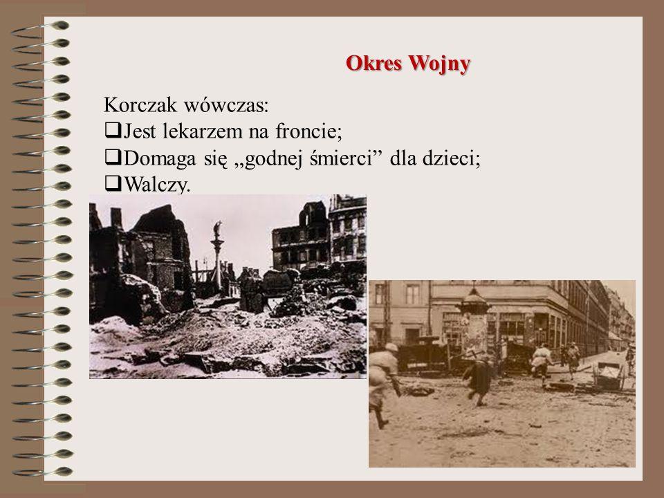 """Okres Wojny Korczak wówczas: Jest lekarzem na froncie; Domaga się """"godnej śmierci dla dzieci; Walczy."""