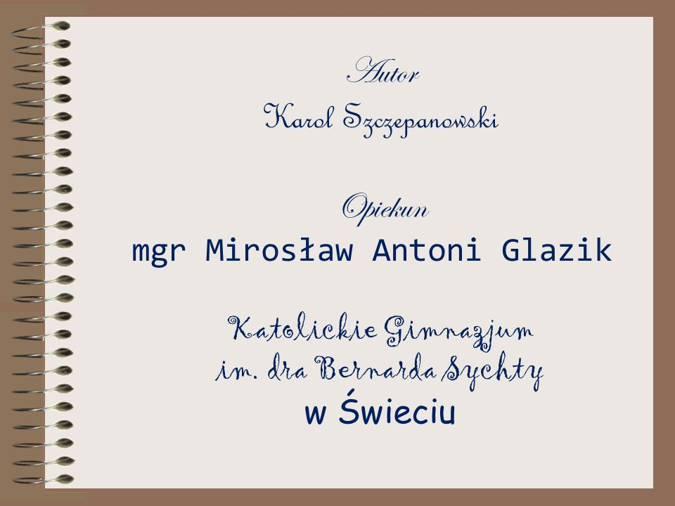 Autor Karol Szczepanowski Opiekun mgr Mirosław Antoni Glazik