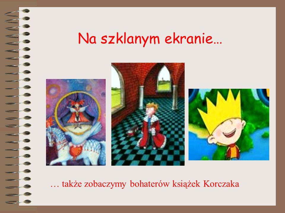 … także zobaczymy bohaterów książek Korczaka