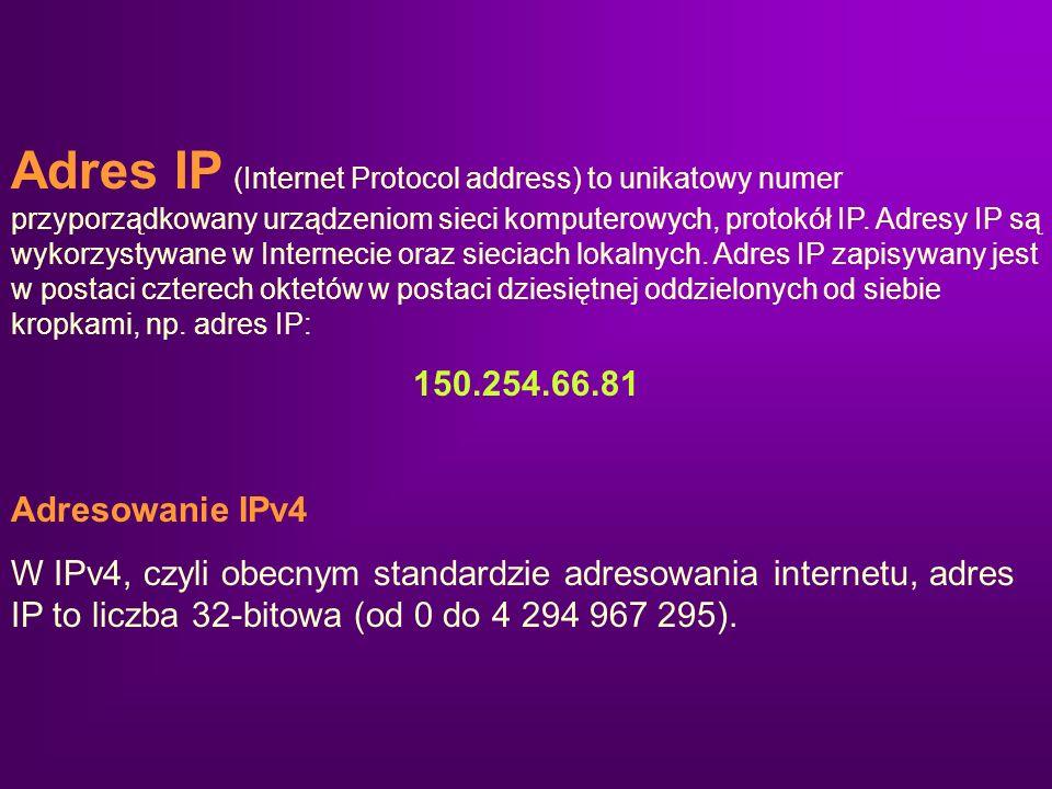 Adres IP (Internet Protocol address) to unikatowy numer przyporządkowany urządzeniom sieci komputerowych, protokół IP. Adresy IP są wykorzystywane w Internecie oraz sieciach lokalnych. Adres IP zapisywany jest w postaci czterech oktetów w postaci dziesiętnej oddzielonych od siebie kropkami, np. adres IP: