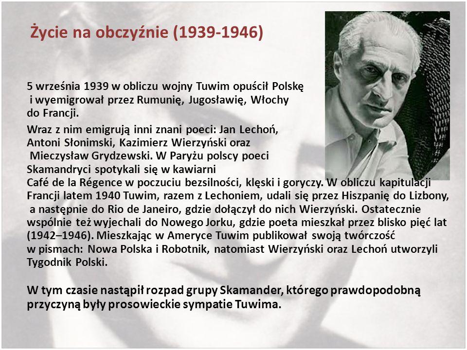 Życie na obczyźnie (1939-1946) 5 września 1939 w obliczu wojny Tuwim opuścił Polskę i wyemigrował przez Rumunię, Jugosławię, Włochy do Francji.
