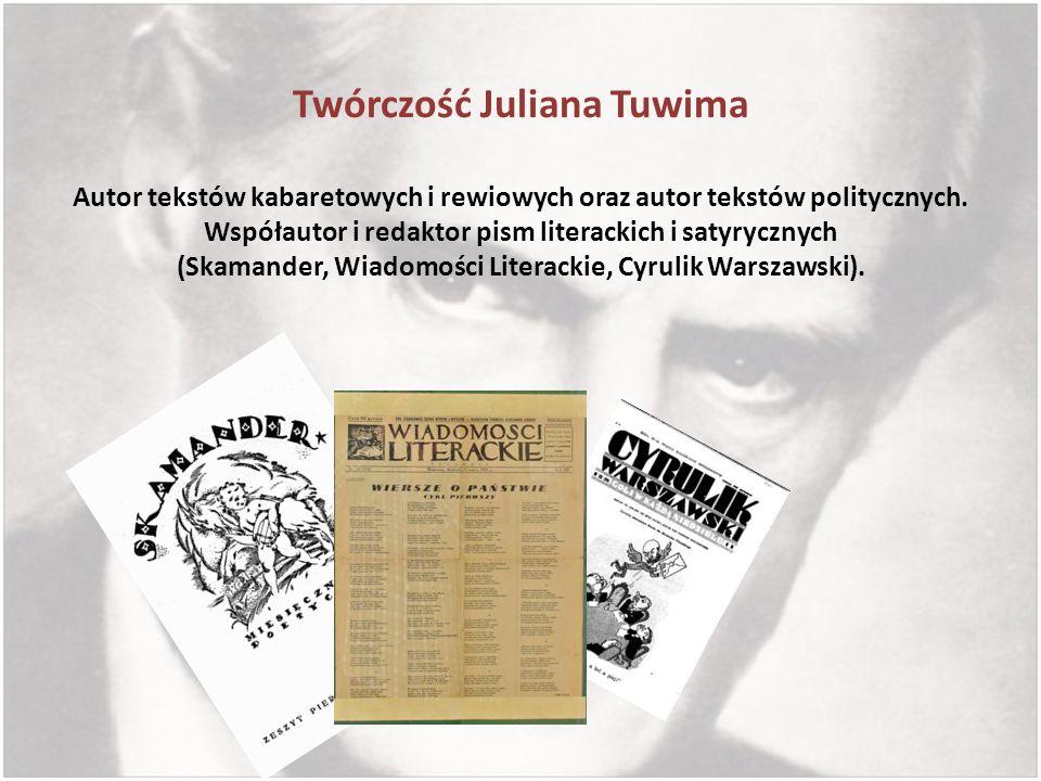 Twórczość Juliana Tuwima Autor tekstów kabaretowych i rewiowych oraz autor tekstów politycznych.