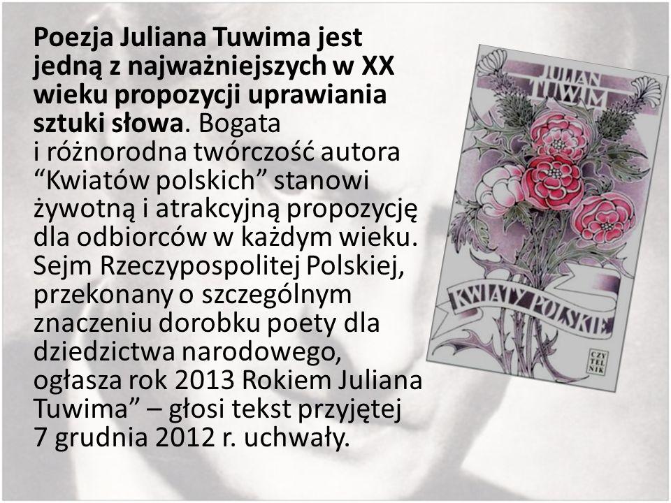 Poezja Juliana Tuwima jest jedną z najważniejszych w XX wieku propozycji uprawiania sztuki słowa.