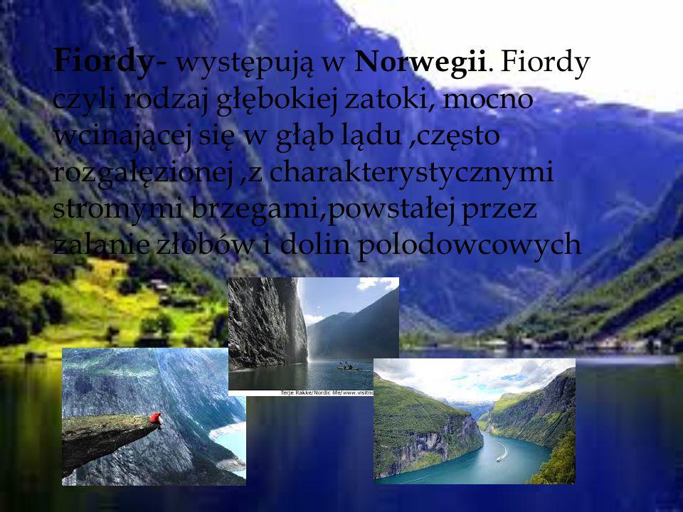 Fiordy- występują w Norwegii