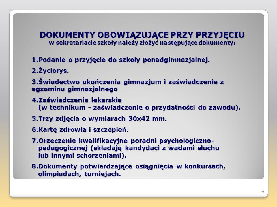 DOKUMENTY OBOWIĄZUJĄCE PRZY PRZYJĘCIU w sekretariacie szkoły należy złożyć następujące dokumenty: