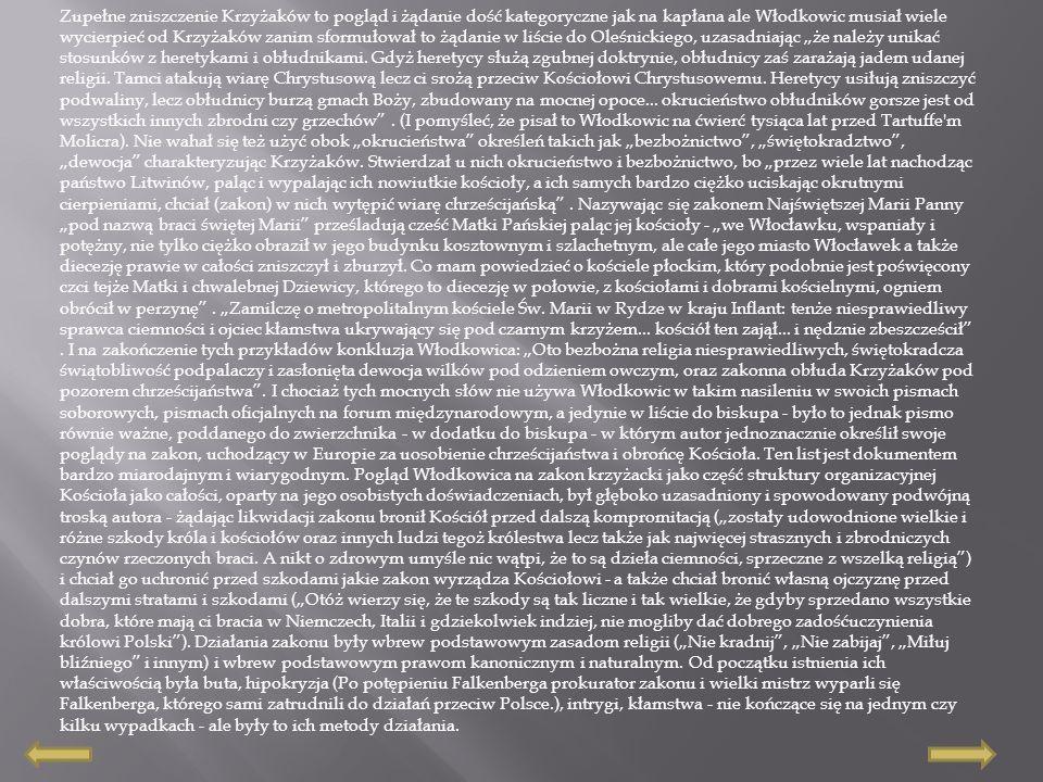"""Zupełne zniszczenie Krzyżaków to pogląd i żądanie dość kategoryczne jak na kapłana ale Włodkowic musiał wiele wycierpieć od Krzyżaków zanim sformułował to żądanie w liście do Oleśnickiego, uzasadniając """"że należy unikać stosunków z heretykami i obłudnikami."""