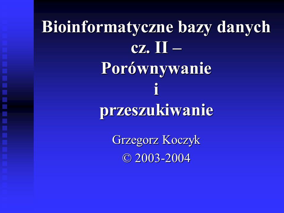 Bioinformatyczne bazy danych cz. II – Porównywanie i przeszukiwanie