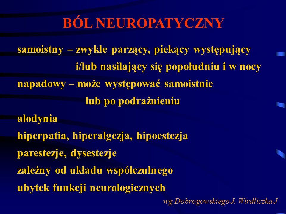 BÓL NEUROPATYCZNY samoistny – zwykle parzący, piekący występujący