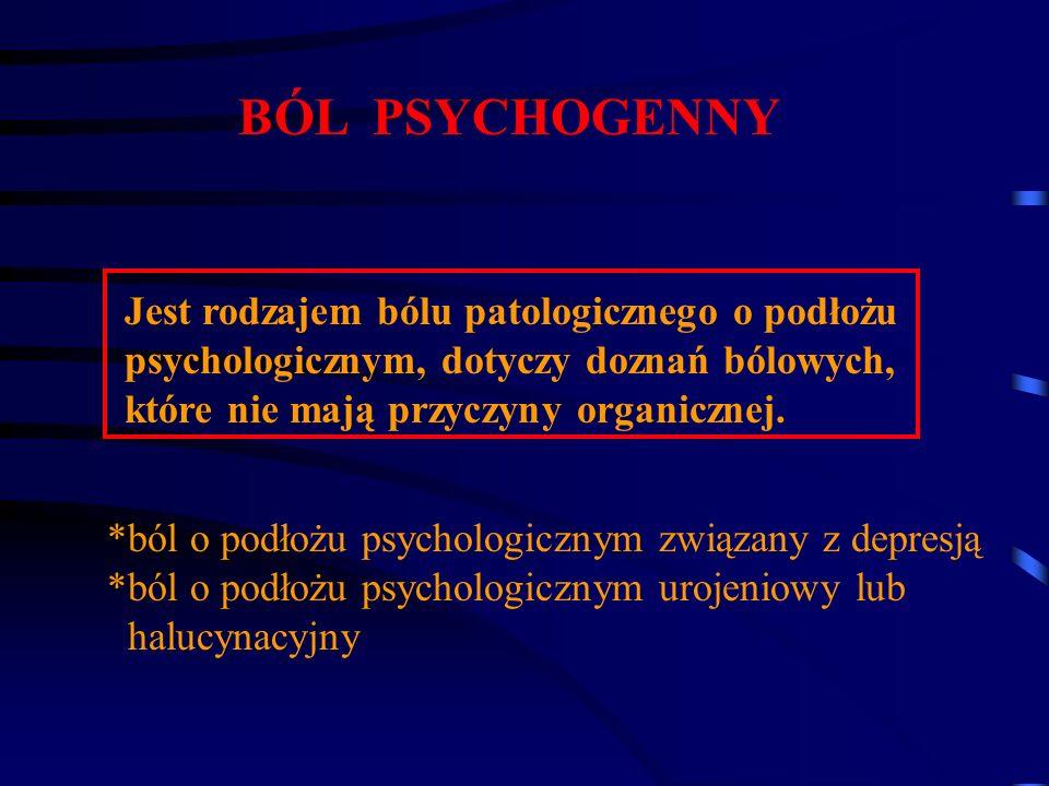 BÓL PSYCHOGENNY Jest rodzajem bólu patologicznego o podłożu
