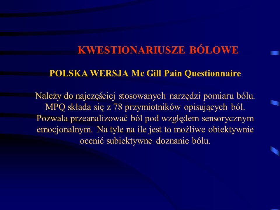 KWESTIONARIUSZE BÓLOWE POLSKA WERSJA Mc Gill Pain Questionnaire Należy do najczęściej stosowanych narzędzi pomiaru bólu.