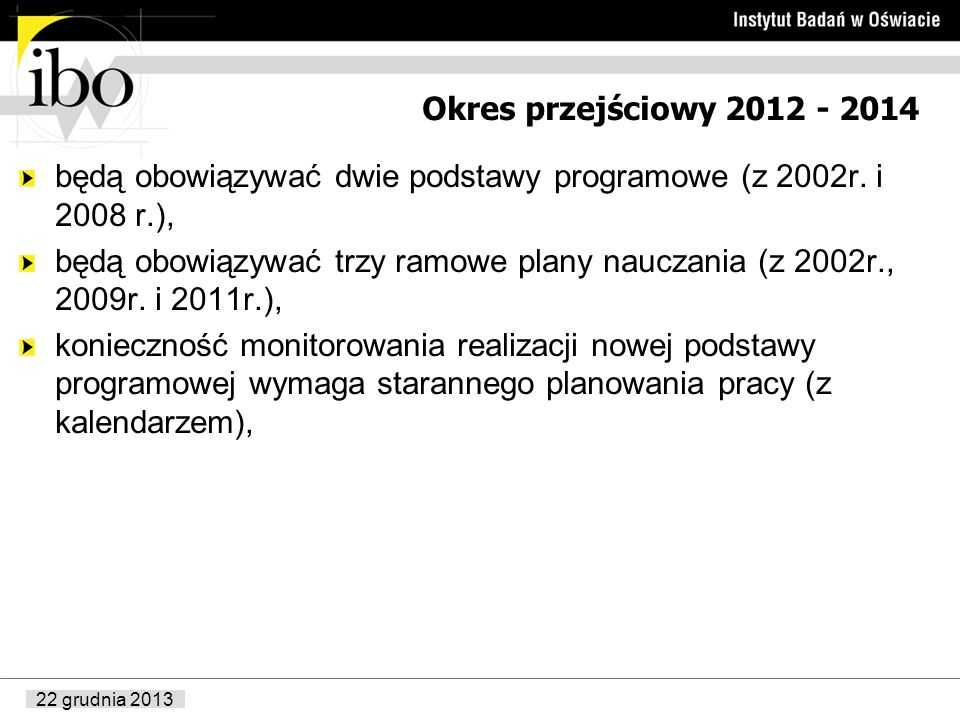 Okres przejściowy 2012 - 2014 będą obowiązywać dwie podstawy programowe (z 2002r. i 2008 r.),