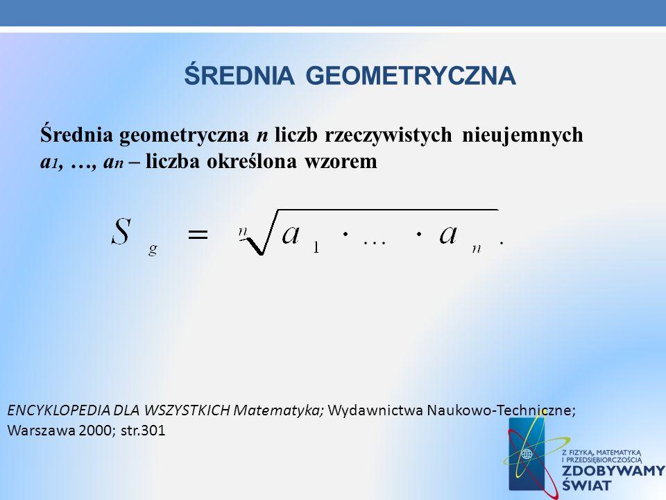 Średnia geometryczna Średnia geometryczna n liczb rzeczywistych nieujemnych a1, …, an – liczba określona wzorem.