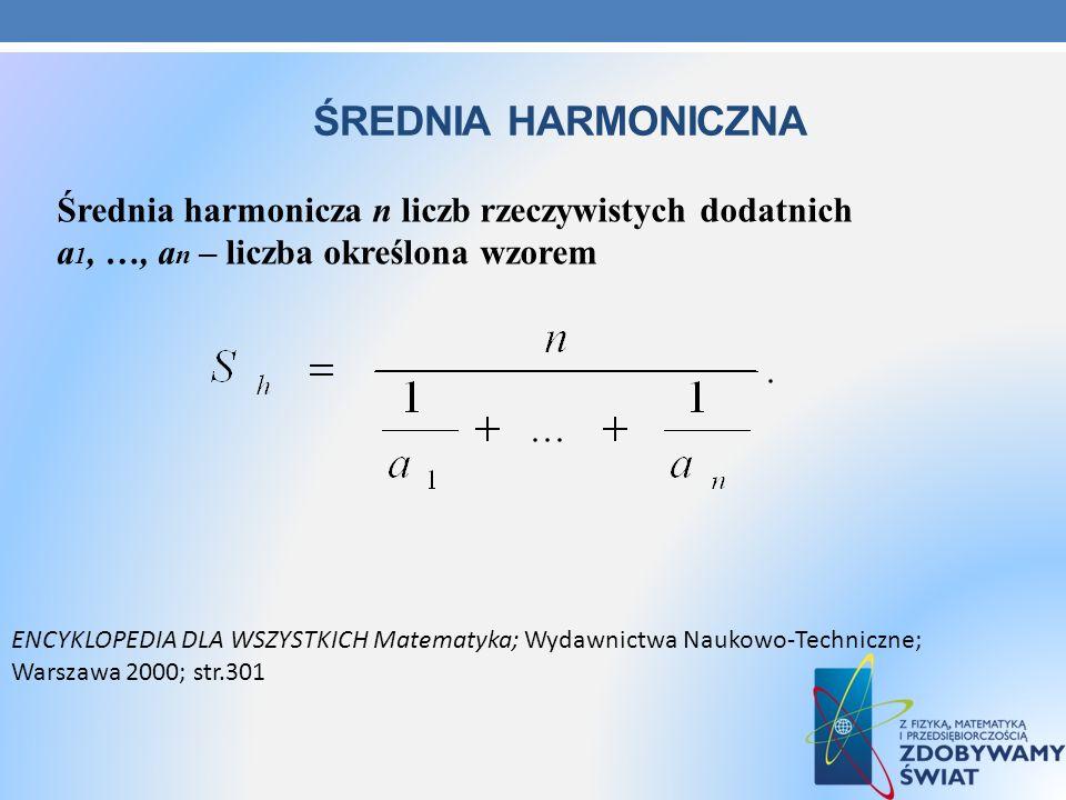 Średnia harmoniczna Średnia harmonicza n liczb rzeczywistych dodatnich a1, …, an – liczba określona wzorem.