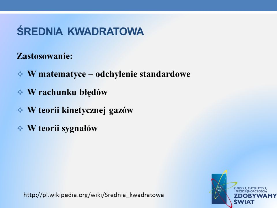 Średnia kwadratowA Zastosowanie: W matematyce – odchylenie standardowe
