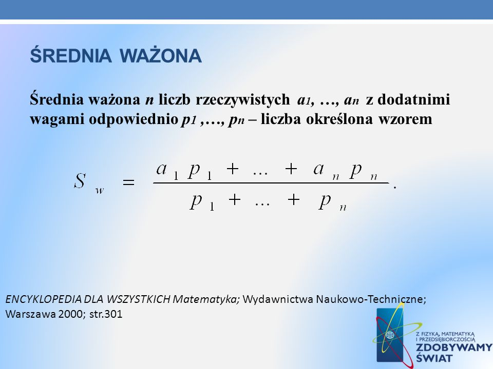 Średnia ważonaŚrednia ważona n liczb rzeczywistych a1, …, an z dodatnimi wagami odpowiednio p1 ,…, pn – liczba określona wzorem.