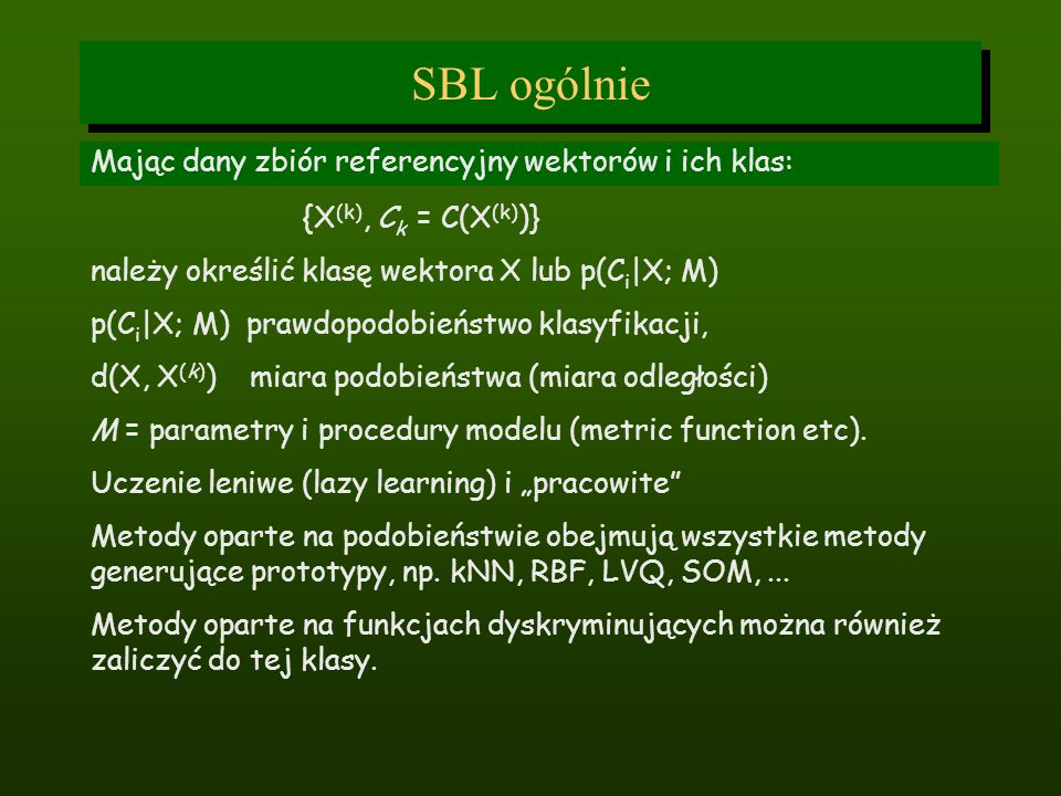 SBL ogólnie Mając dany zbiór referencyjny wektorów i ich klas: