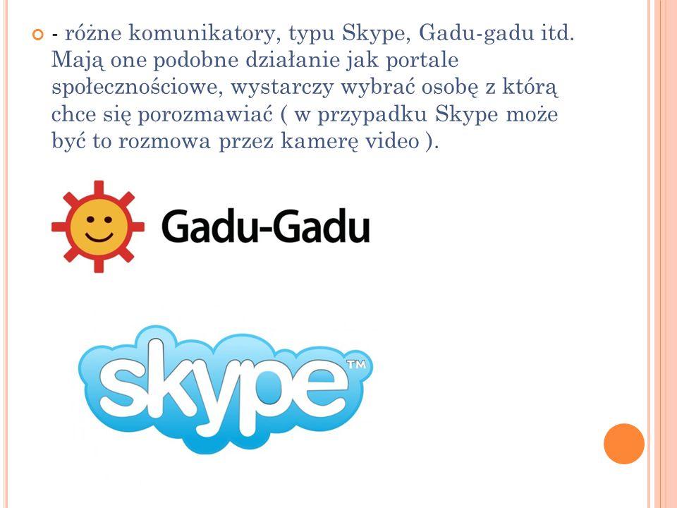 - różne komunikatory, typu Skype, Gadu-gadu itd