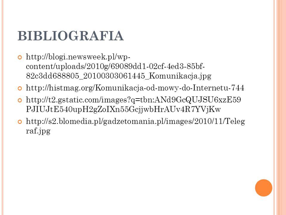 BIBLIOGRAFIA http://blogi.newsweek.pl/wp- content/uploads/2010g/69089dd1-02cf-4ed3-85bf- 82c3dd688805_20100303061445_Komunikacja.jpg.