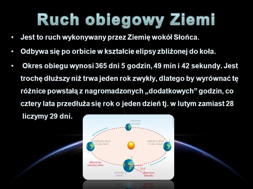 Ruch obiegowy Ziemi Jest to ruch wykonywany przez Ziemię wokół Słońca.