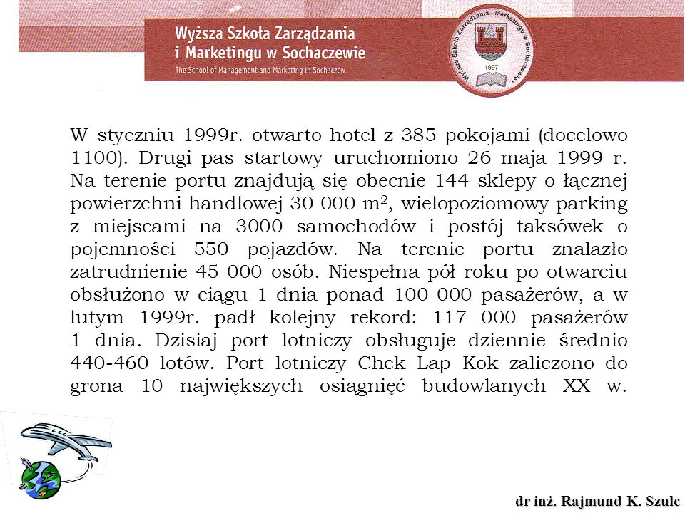 W styczniu 1999r. otwarto hotel z 385 pokojami (docelowo 1100)
