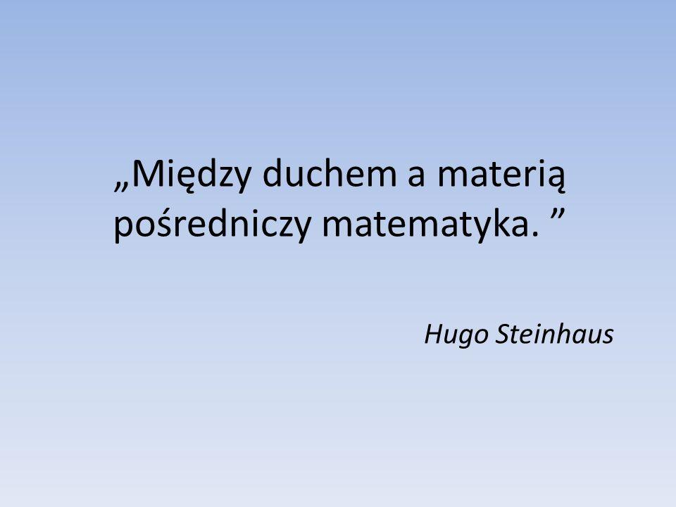 """""""Między duchem a materią pośredniczy matematyka."""