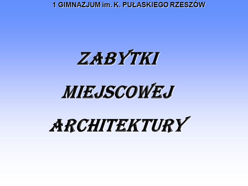 ZABYTKI MIEJSCOWEJ ARCHITEKTURY