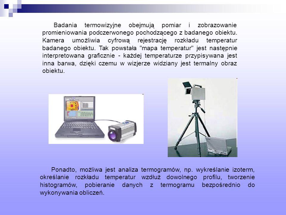 Badania termowizyjne obejmują pomiar i zobrazowanie promieniowania podczerwonego pochodzącego z badanego obiektu. Kamera umożliwia cyfrową rejestrację rozkładu temperatur badanego obiektu. Tak powstała mapa temperatur jest następnie interpretowana graficznie - każdej temperaturze przypisywana jest inna barwa, dzięki czemu w wizjerze widziany jest termalny obraz obiektu.