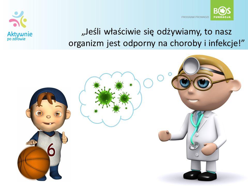 """""""Jeśli właściwie się odżywiamy, to nasz organizm jest odporny na choroby i infekcje!"""