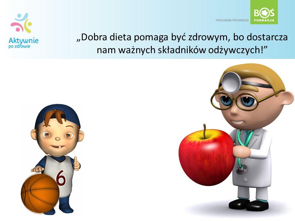 """""""Dobra dieta pomaga być zdrowym, bo dostarcza nam ważnych składników odżywczych!"""