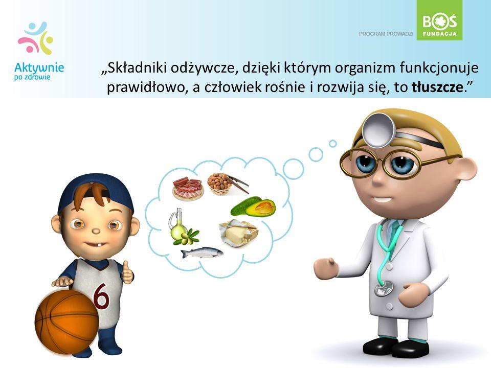"""""""Składniki odżywcze, dzięki którym organizm funkcjonuje prawidłowo, a człowiek rośnie i rozwija się, to tłuszcze."""