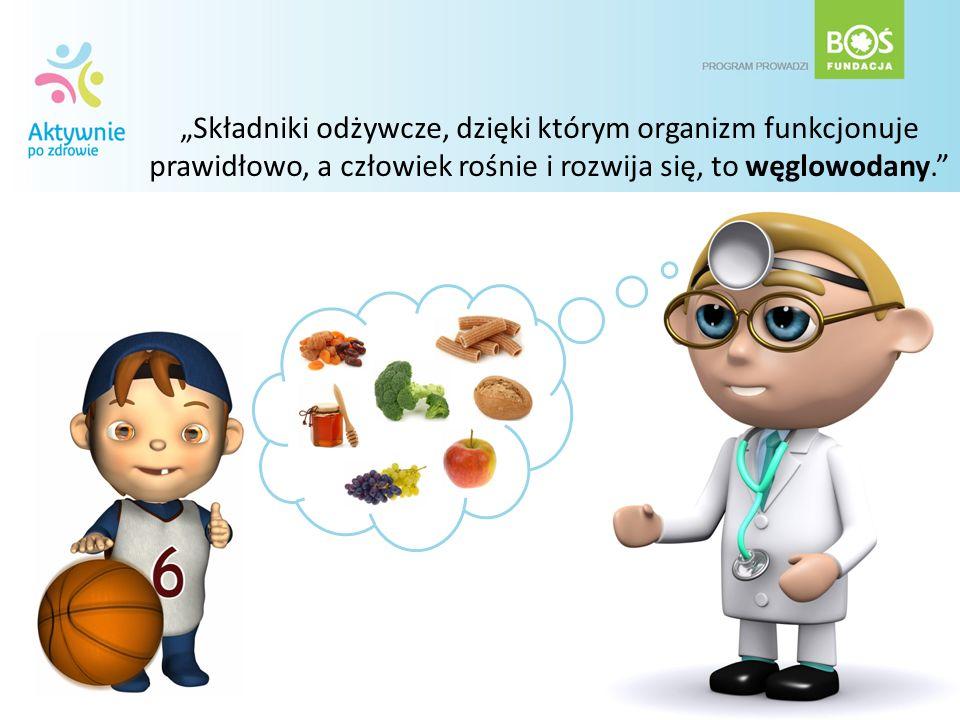 """""""Składniki odżywcze, dzięki którym organizm funkcjonuje prawidłowo, a człowiek rośnie i rozwija się, to węglowodany."""