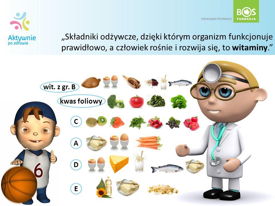 """""""Składniki odżywcze, dzięki którym organizm funkcjonuje prawidłowo, a człowiek rośnie i rozwija się, to witaminy."""