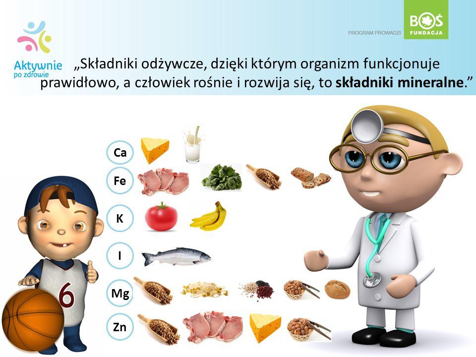 """""""Składniki odżywcze, dzięki którym organizm funkcjonuje prawidłowo, a człowiek rośnie i rozwija się, to składniki mineralne."""