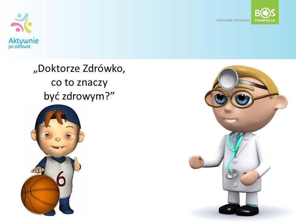 """""""Doktorze Zdrówko, co to znaczy być zdrowym"""