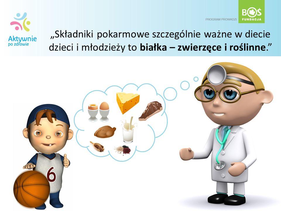 """""""Składniki pokarmowe szczególnie ważne w diecie dzieci i młodzieży to białka – zwierzęce i roślinne."""