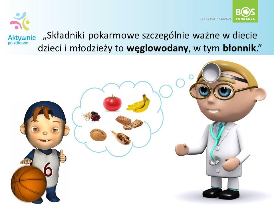 """""""Składniki pokarmowe szczególnie ważne w diecie dzieci i młodzieży to węglowodany, w tym błonnik."""