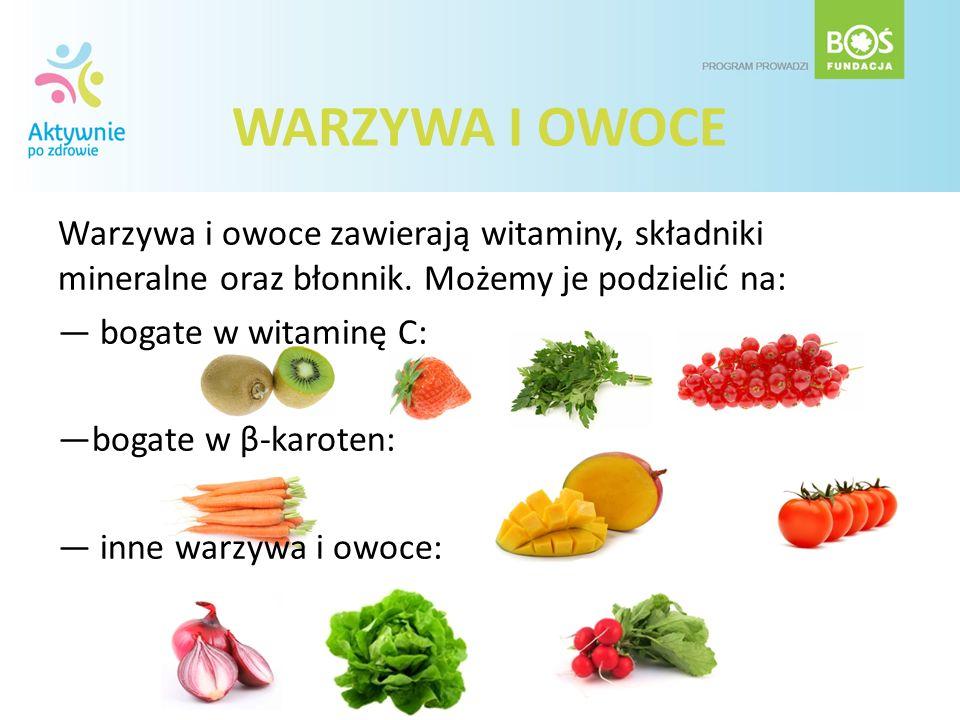 WARZYWA I OWOCE Warzywa i owoce zawierają witaminy, składniki mineralne oraz błonnik. Możemy je podzielić na: