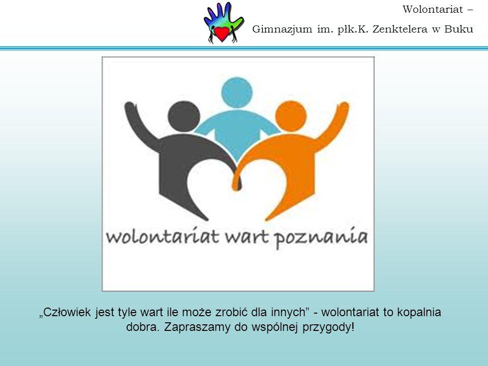 """""""Człowiek jest tyle wart ile może zrobić dla innych - wolontariat to kopalnia dobra."""