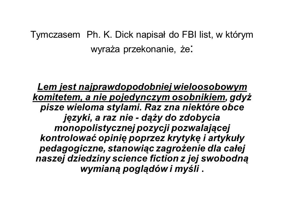 Tymczasem Ph. K. Dick napisał do FBI list, w którym wyraża przekonanie, że: