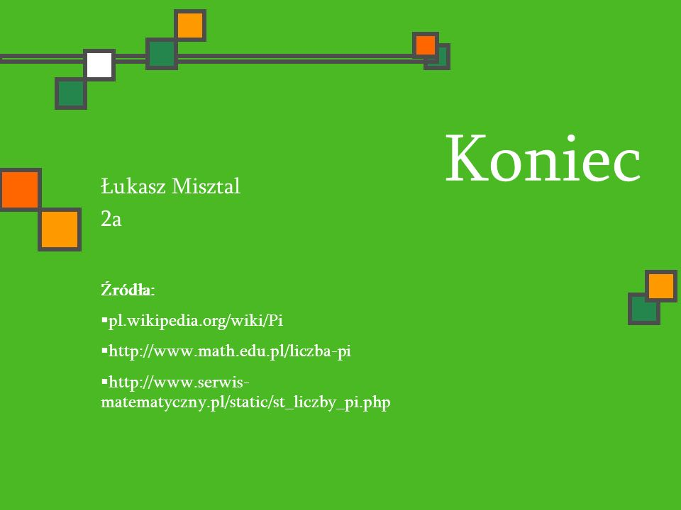 Koniec Łukasz Misztal 2a Źródła: pl.wikipedia.org/wiki/Pi