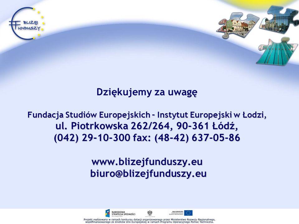 Dziękujemy za uwagę Fundacja Studiów Europejskich – Instytut Europejski w Łodzi, ul.