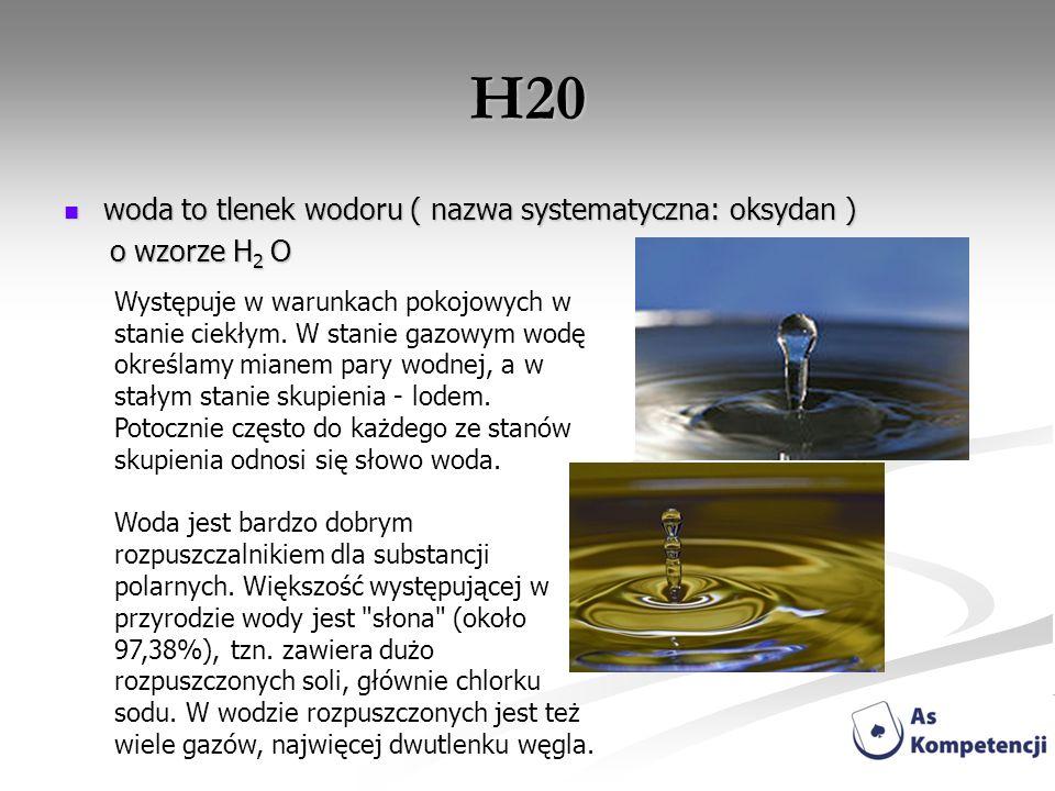 H20 woda to tlenek wodoru ( nazwa systematyczna: oksydan )