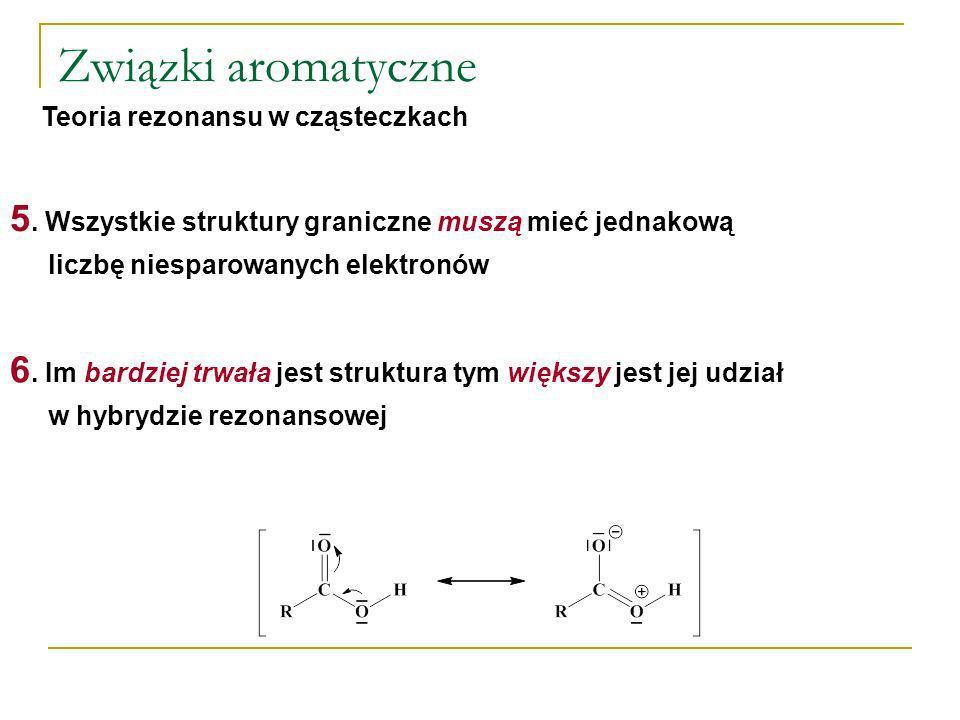 Związki aromatyczneTeoria rezonansu w cząsteczkach. 5. Wszystkie struktury graniczne muszą mieć jednakową liczbę niesparowanych elektronów.